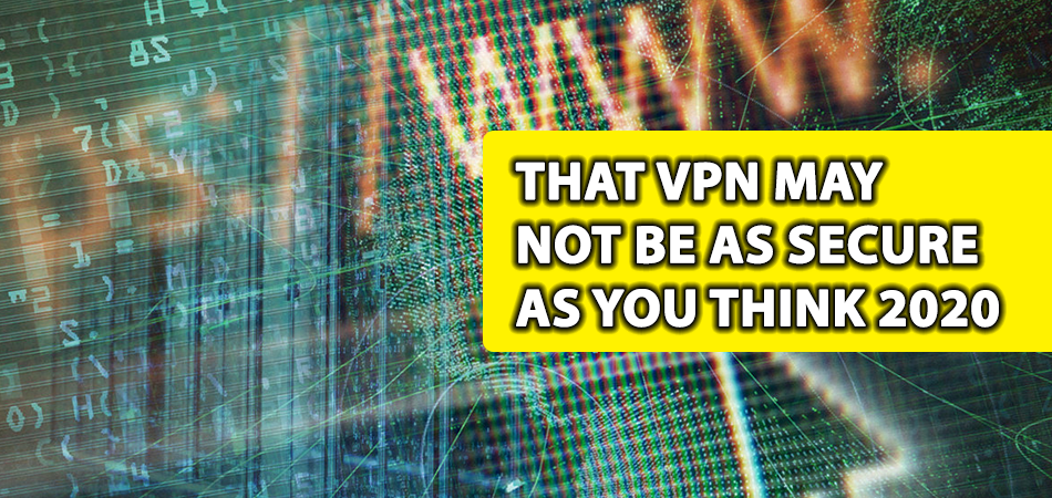 That-Vpn-May-Not-Be-as-Secure-as-You-Think-2020
